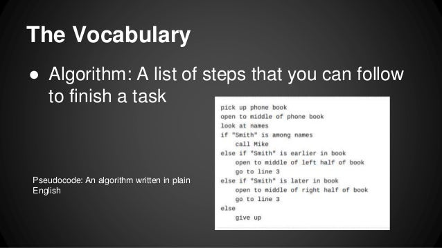 The Vocabulary ● Algorithm: A list of steps that you can follow to finish a task Pseudocode: An algorithm written in plain...