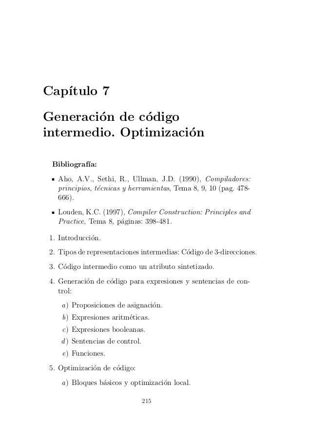 Cap´ıtulo 7 Generaci´on de c´odigo intermedio. Optimizaci´on Bibliograf´ıa: Aho, A.V., Sethi, R., Ullman, J.D. (1990), Com...