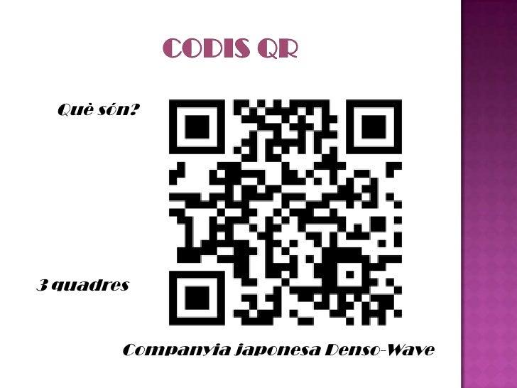 CODIS QR<br />Quèsón?<br />3quadres<br />Companyia japonesa Denso-Wave<br />