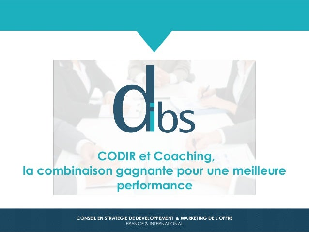 © Dibs 1 CONSEIL EN STRATEGIE DE DEVELOPPEMENT & MARKETING DE L'OFFRE FRANCE & INTERNATIONAL CODIR et Coaching, la combina...