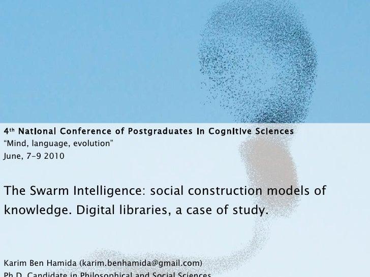"4 th  National  Conference of Postgraduates in Cognitive Sciences ""Mind, language, evolution""  June, 7-9 2010 T he Swarm I..."