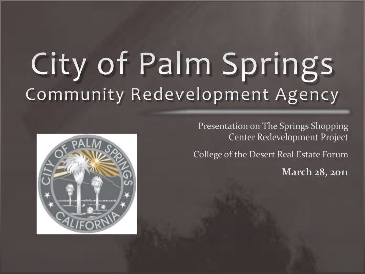 City of Palm SpringsCommunity Redevelopment Agency<br />Presentation on The Springs Shopping Center Redevelopment Project<...