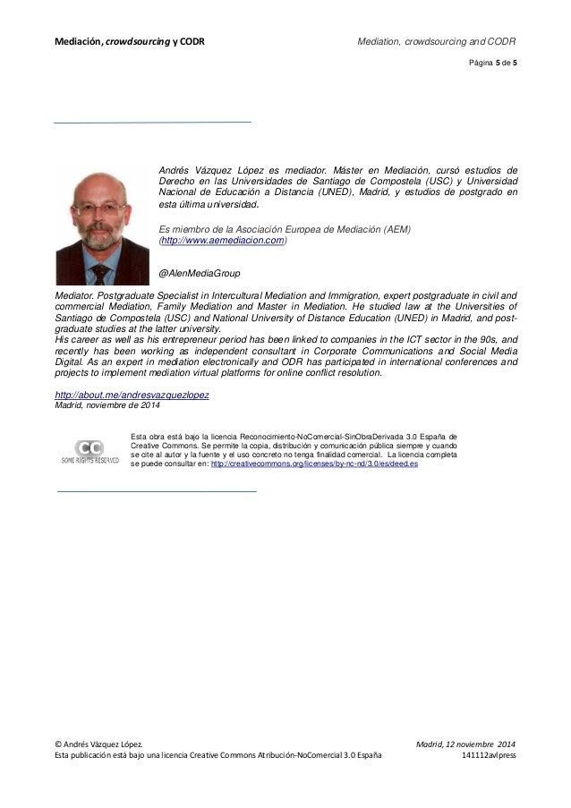 Mediación, crowdsourcing y CODR  Andrés ndrés Vázquez López es mediador.  Máster en Mediación, cursó estudios de  Derecho ...
