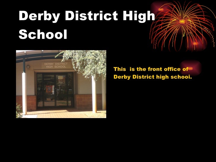 Derby District High School This  is the front office of  Derby District high schooi.