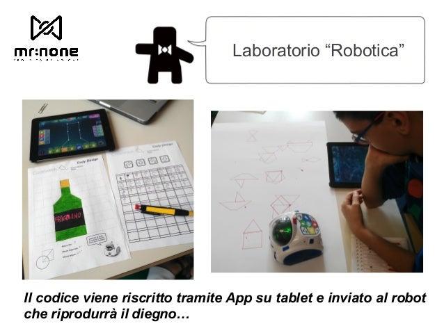 """Laboratorio """"Robotica"""" Il codice viene riscritto tramite App su tablet e inviato al robot che riprodurrà il diegno…"""