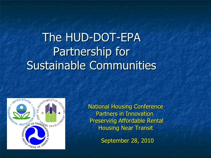 The HUD-DOT-EPA  Partnership for  Sustainable Communities National Housing Conference Partners in Innovation  Preserving A...