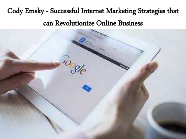Cody Emsky - Successful Internet Marketing Strategies that can Revolutionize Online Business