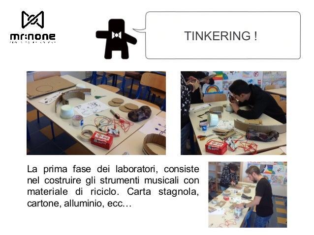 TINKERING ! La prima fase dei laboratori, consiste nel costruire gli strumenti musicali con materiale di riciclo. Carta st...