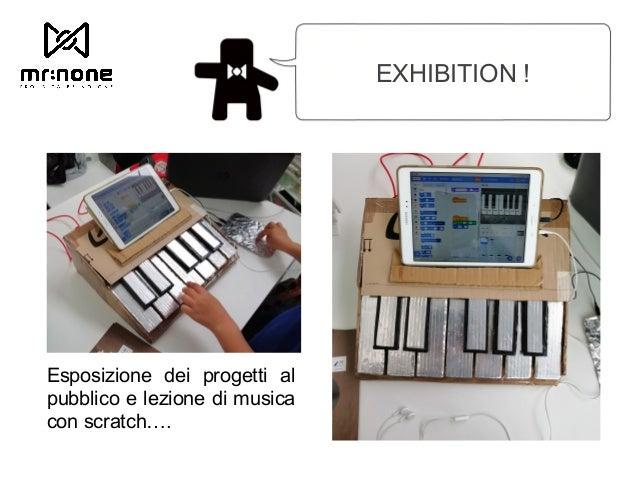 EXHIBITION ! Esposizione dei progetti al pubblico e lezione di musica con scratch….