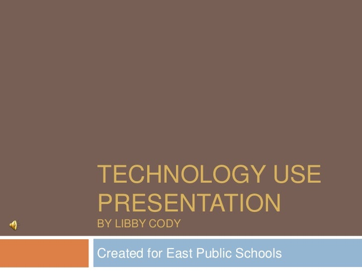 Technology Use PresentationBy Libby Cody<br />Created for East Public Schools<br />
