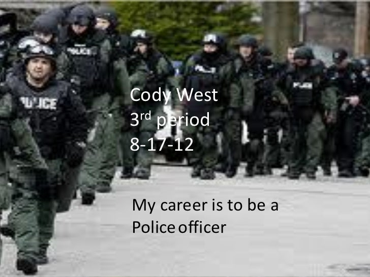 Cody West3rd period8-17-12My career is to be aPolice officer