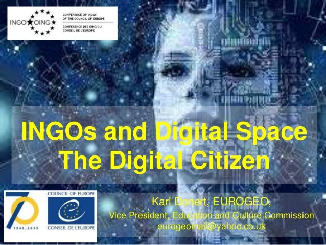Education and Culture Commission INGOs and Digital Space The Digital Citizen Karl Donert, EUROGEO, Vice President, Educati...