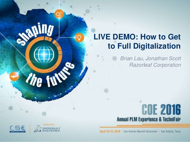 LIVE DEMO: How to Get to Full Digitalization Brian Lau, Jonathan Scott Razorleaf Corporation