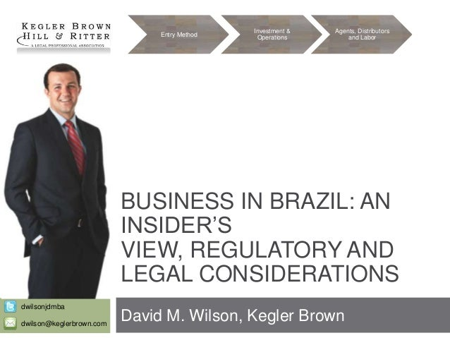 Entry Method  Investment & Operations  Agents, Distributors and Labor  BUSINESS IN BRAZIL: AN INSIDER'S VIEW, REGULATORY A...