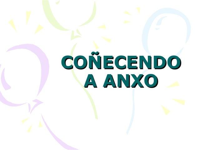 COÑECENDOCOÑECENDO A ANXOA ANXO