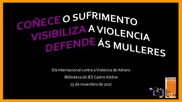 Día Internacional contra aViolencia de Xénero Biblioteca do IESCastro Alobre 25 de novembro de 2017