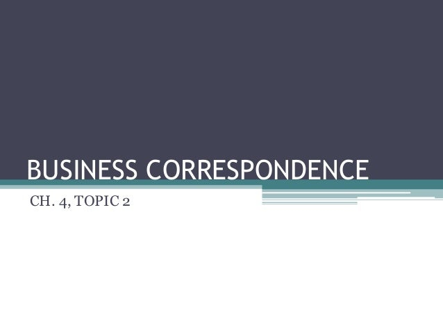 BUSINESS CORRESPONDENCE<br />CH. 4, TOPIC 2<br />