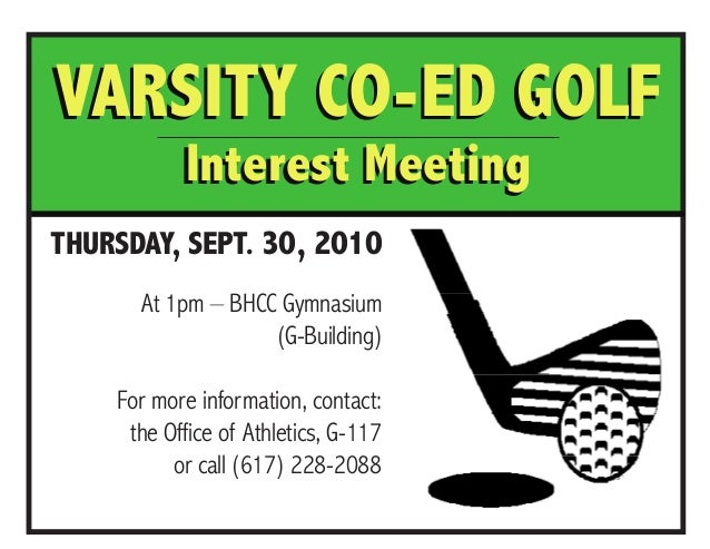 VARSITY Co-Ed Golf Interest Meeting THURSDAY, SEPT. 30, 2010 At 1pm – BHCC Gymnasium (G-Building) For more information, co...