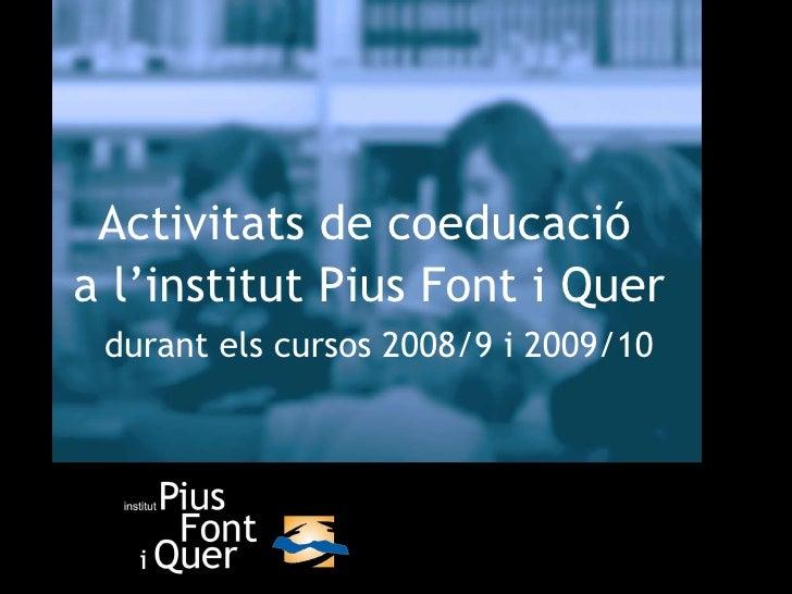 Activitats de coeducació a l'institut Pius Font i Quer durant els cursos 2008/9 i 2009/10