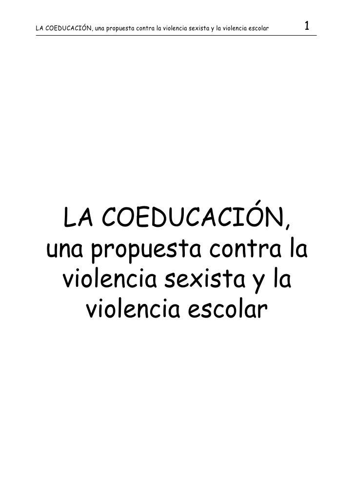 LA COEDUCACIÓN, una propuesta contra la violencia sexista y la violencia escolar   1    LA COEDUCACIÓN,   una propuesta co...