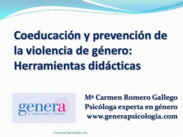 Coeducación y prevención de la violencia de género: Herramientas didácticas Mª Carmen Romero Gallego Psicóloga experta en ...