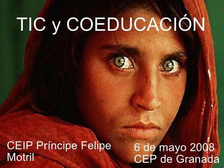 TIC y COEDUCACIÓN 6 de mayo 2008 CEP de Granada CEIP Príncipe Felipe Motril