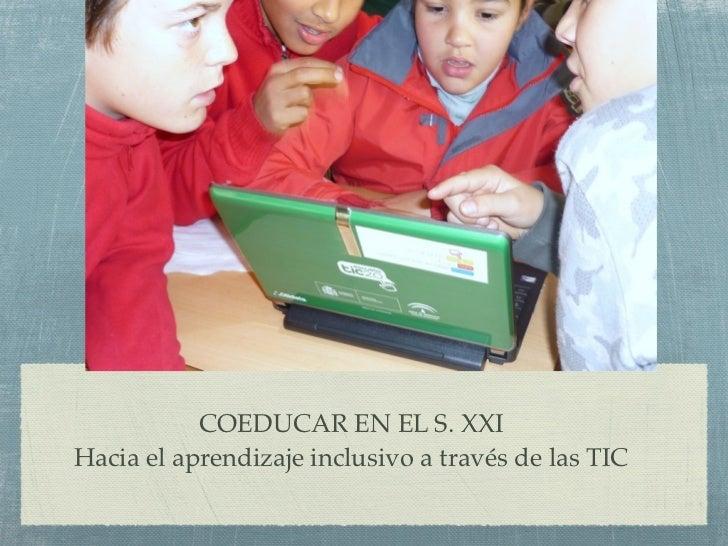 COEDUCAR EN EL S. XXIHacia el aprendizaje inclusivo a través de las TIC