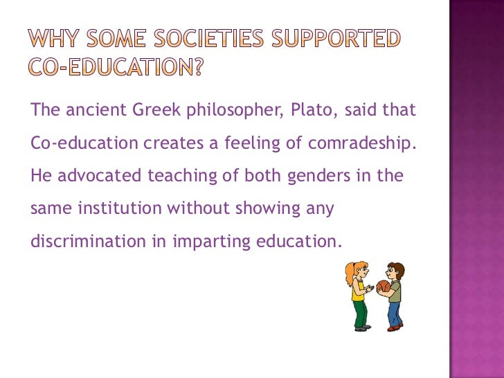 co education in schools essay But in a world where progressiveness is the ideal, co-education would seem the  better setup in schools of course, there are pros and cons for.