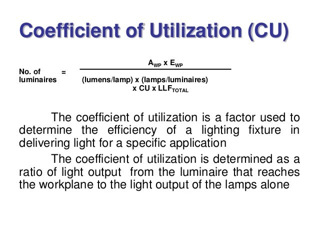 AWP x EWP No. of = luminaires (lumens/lamp) x (lamps/luminaires) x CU x LLFTOTAL The coefficient of utilization is a facto...