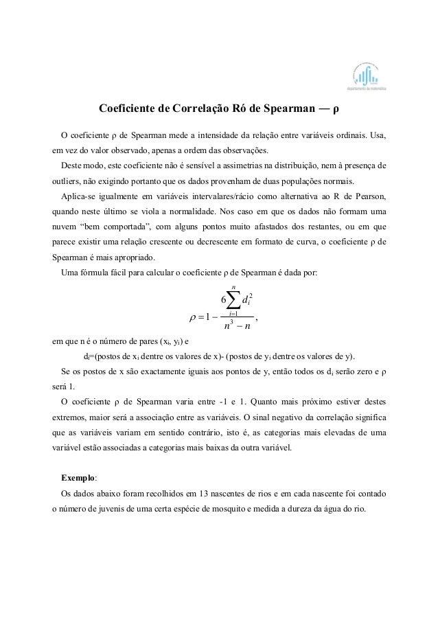 Coeficiente de Correlação Ró de Spearman ― ρ O coeficiente ρ de Spearman mede a intensidade da relação entre variáveis ord...