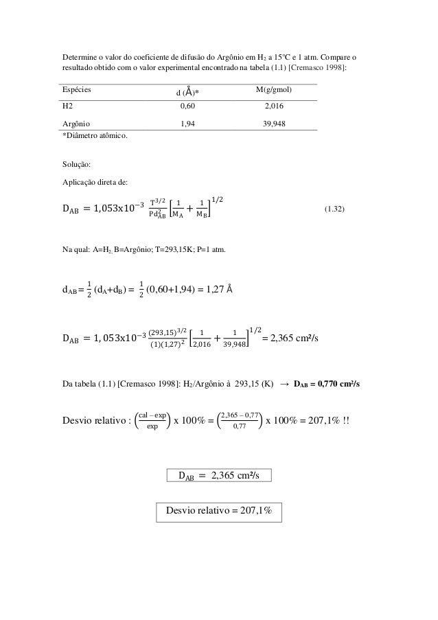 Determine o valor do coeficiente de difusão do Argônio em H2 a 15°C e 1 atm. Compare o resultado obtido com o valor experi...