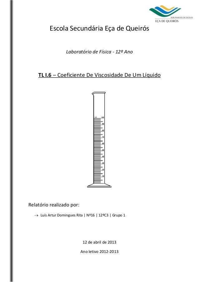 Escola Secundária Eça de Queirós Laboratório de Física - 12º Ano  TL I.6 – Coeficiente De Viscosidade De Um Líquido  Relat...