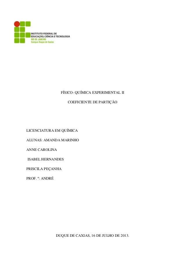 FÍSICO- QUÍMICA EXPERIMENTAL II COEFICIENTE DE PARTIÇÃO LICENCIATURA EM QUÍMICA ALUNAS: AMANDA MARINHO ANNE CAROLINA ISABE...