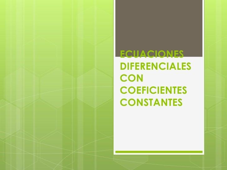 ECUACIONESDIFERENCIALESCONCOEFICIENTESCONSTANTES