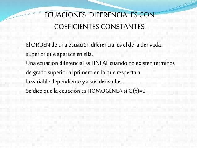ECUACIONES DIFERENCIALES CON COEFICIENTESCONSTANTES ElORDEN de una ecuación diferencial es el de laderivada superior que a...