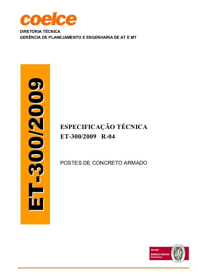 DIRETORIA TÉCNICA GERÊNCIA DE PLANEJAMENTO E ENGENHARIA DE AT E MT ESPECIFICAÇÃO TÉCNICA ET-300/2009 R-04 POSTES DE CONCRE...