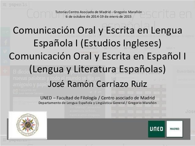 Tutorías Centro Asociado de Madrid - Gregorio Marañón  6 de octubre de 2014-19 de enero de 2015  Comunicación Oral y Escri...