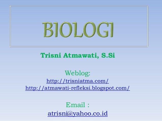 Trisni Atmawati, S.Si Weblog: http://trisniatma.com/ http://atmawati-refleksi.blogspot.com/ Email : atrisni@yahoo.co.id