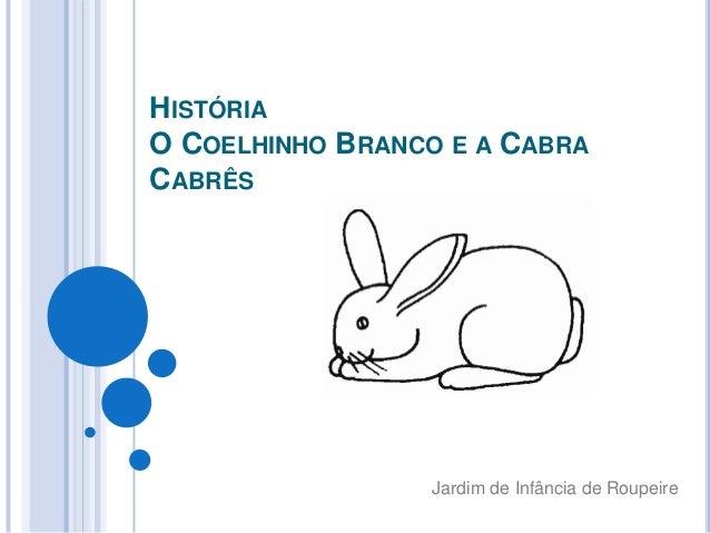 HISTÓRIAO COELHINHO BRANCO E A CABRACABRÊS                 Jardim de Infância de Roupeire