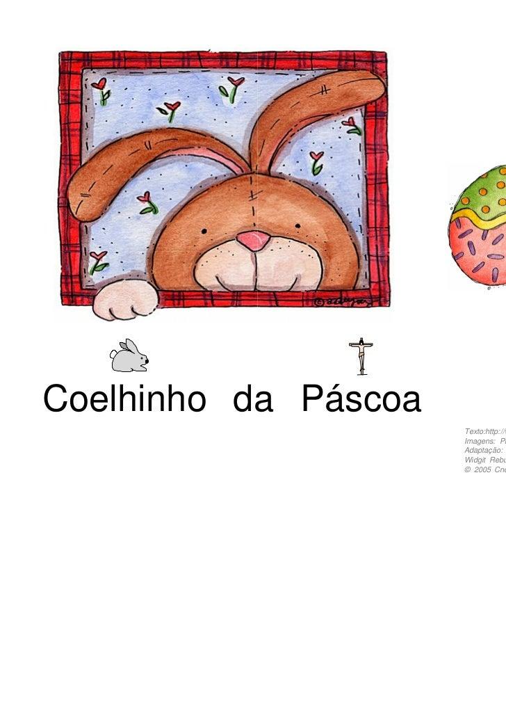 Coelhinho da Páscoa                      Texto:http://www.eccn.edu.pt/departamentos/dcpe/pascoaletras.htm                 ...