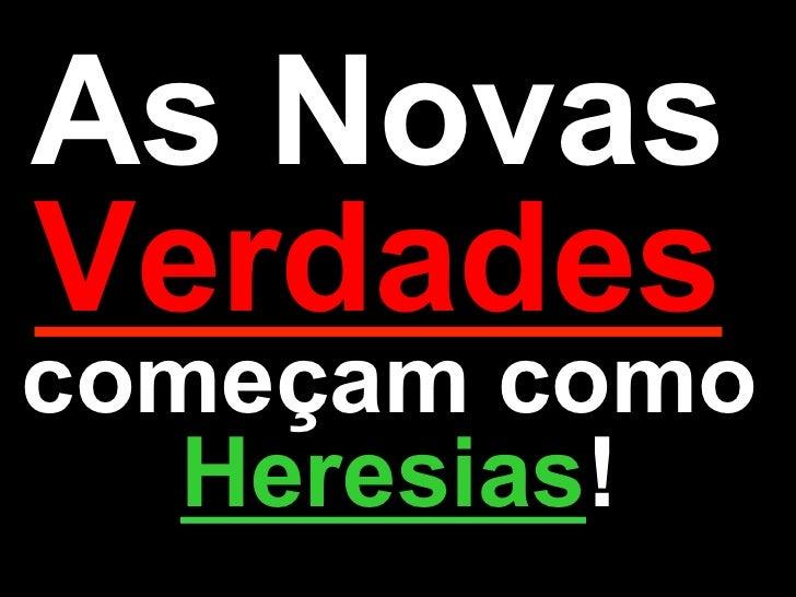 As NovasVerdadescomeçam como   Heresias!