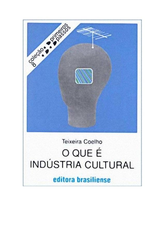 O QUE É INDÚSTRIA CULTURAL Teixeira Coelho Coleção Primeiros Passos http://groups.google.com.br/group/digitalsource EEsstt...