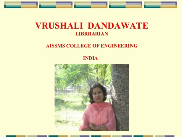 VRUSHALI DANDAWATE LIBRRARIAN AISSMS COLLEGE OF ENGINEERING INDIA