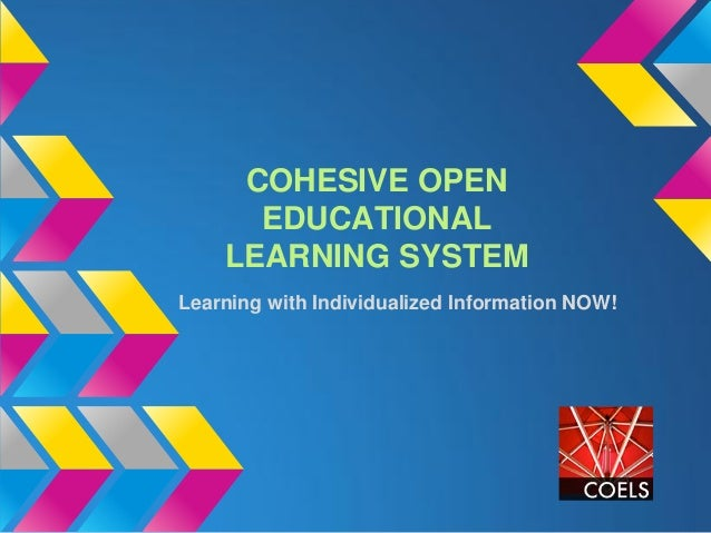 COHESIVE OPEN      EDUCATIONAL    LEARNING SYSTEMLearning with Individualized Information NOW!