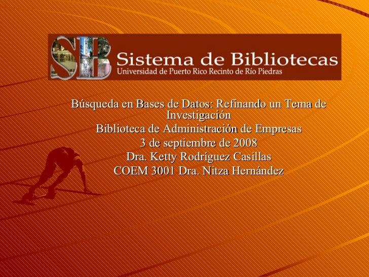 Búsqueda en Bases de Datos: Refinando un Tema de Investigación Biblioteca de Administración de Empresas 3 de septiembre de...