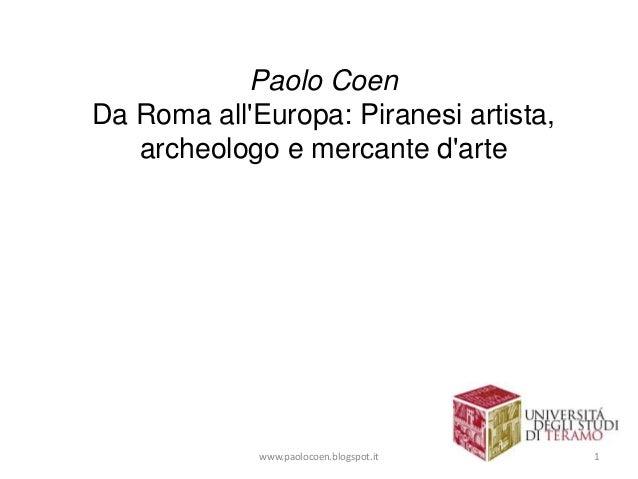 Paolo Coen Da Roma all'Europa: Piranesi artista, archeologo e mercante d'arte www.paolocoen.blogspot.it 1