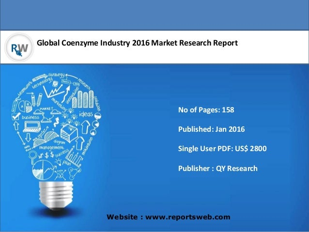 Global Coenzyme Industry 2016 Market Research Report Website : www.reportsweb.com No of Pages: 158 Published: Jan 2016 Sin...