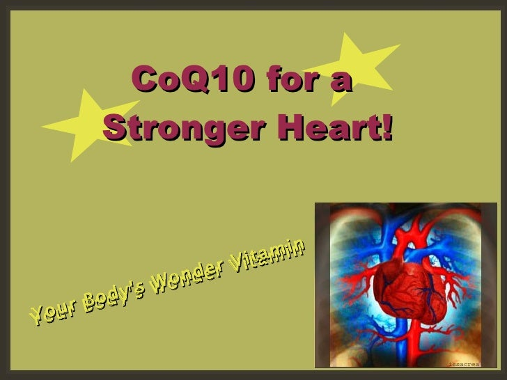 CoQ10 for a  Stronger Heart! Your Body's Wonder Vitamin Your Body's Wonder Vitamin