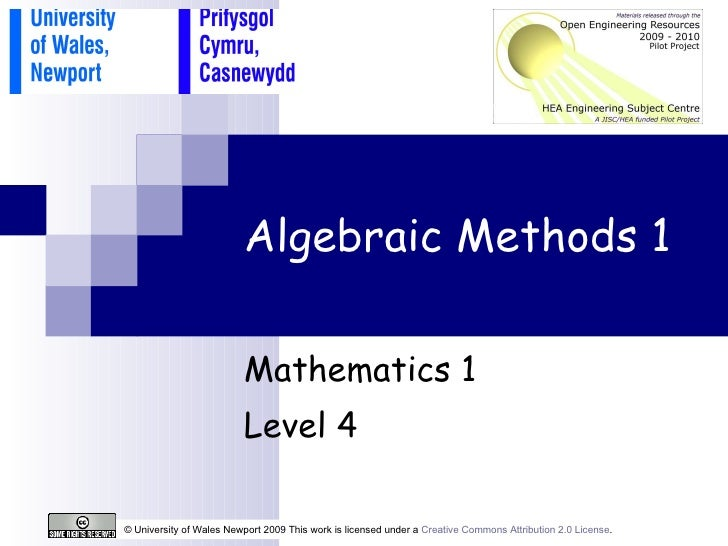 Algebraic Methods 1 Mathematics 1 Level 4 © University of Wales Newport 2009 This work is licensed under a  Creative Commo...