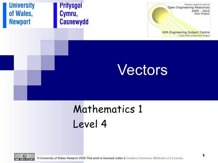Vectors Mathematics 1 Level 4 © University of Wales Newport 2009 This work is licensed under a  Creative Commons Attributi...